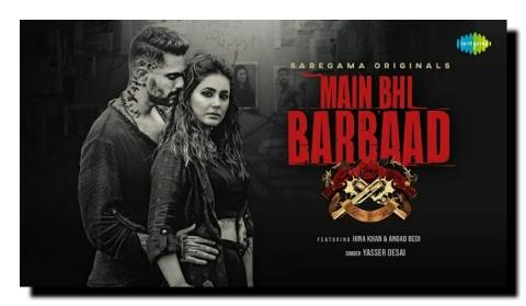 Main Bhi Barbaad – Yasser Desai Mp3 Hindi Song 2021 Free Download